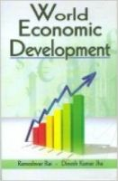World Economic Development, 289 pp, 2012 (English): Book by D. K. Jha R. Rai