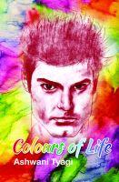 Colours of Life: Book by Ashwani Tyagi
