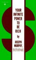 Your Infinite Power to be Rich: Use the Power of Your Subconscious Mind to Obtain the Prosperity You Deserve: Book by Joseph Murphy