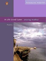 A Life Lived Later: Poems: Book by Anurag Mathur