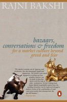 Bazaars, Conversations and Freedom: For a Market Culture Beyond Greed and Fear: Book by Rajni Bakshi
