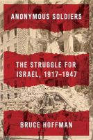 Anonymous Soldiers: The Struggle for Israel, 1917-1947: Book by Professor Bruce Hoffman (GEORGETOWN UNIVERSITY GEORGETOWN PUBLIC POLICY INST GEORGETOWN PUBLIC POLICY INST GEORGETOWN PUBLIC POLICY INST GEORGETOWN PUBLIC POLICY INST GEORGETOWN PUBLIC POLICY INST GEORGETOWN PUBLIC POLICY INST GEORGETOWN PUBLIC POLICY INST)