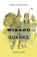The Wizard of Quarks: A Fantasy of Particle Physics: Book by Robert Gilmore