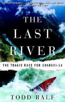 The Last River: The Tragic Race for Shangri-la: Book by Todd Balf