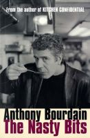 The Nasty Bits: Collected Cuts, Useable Trim, Scraps and Bones: Book by Anthony Bourdain