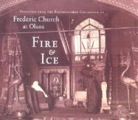 Fire and Ice: Treasures from the Photographic Collection of Frederic Church at Olana:Book by Author-Thomas Weston Fels , Kevin Avery