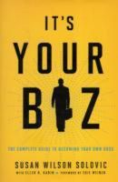 Its Your Biz: The Complete Guide to Becoming Your Own Boss: Book by Susan Wilson Solovic