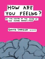 How are You Feeling?: At the Centre of the Inside of The Human Brain's Mind: Book by David Shrigley