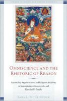 Omniscience and the Rhetoric of Reason: Rationality, Argumentation, and Religious Authority in Santaraksita's Tattvasamgraha and Kamalasila's Panjika:Book by Author-Sara Mc Clintock