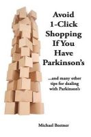 Avoid 1-Click Shopping If You Have Parkinson's: ..and More Tips on Dealing with Parkinson's Disease: Book by C Michael Beetner