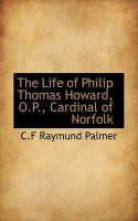 The Life of Philip Thomas Howard, O.P., Cardinal of Norfolk: Book by C.F Raymund Palmer