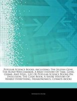 Articles on Popular Science Books, Including: The Selfish Gene, the Blind Watchmaker, a Brief History of Time, Guns, Germs, and Steel, List of Popular Science Books on Evolution, the Code Book, a Short History of Nearly Everything: Book by Hephaestus Books