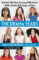 The Drama Years: Real Girls Talk About Surviving Middle School - Bullies, Brands, Body Image, and More: Book by Haley Kilpatrick
