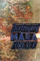 Destroying Mara Forever: Buddhist Ethics Essays in Honour of Damien Keown: Book by John Powers , Charles S Prebish