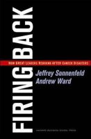 Firing Back: How Great Leaders Rebound After Career Disasters: Book by Jeffrey Sonnenfeld,Andrew Ward