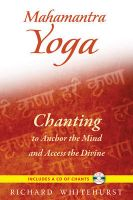 Mahamantra Yoga: Chanting to Anchor the Mind and Access the Divine: Book by Richard Whitehurst