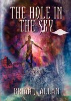 The Hole in the Sky: Book by Brian Allan