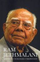 Maverick Unchanged, Unrepentant: Book by Ram Jethmalani