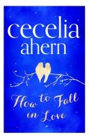 How to Fall in Love: Book by Cecelia Ahern