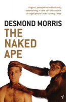 The Naked Ape: A Zoologist's Study of the Human Animal: Book by Desmond Morris