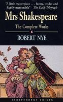Mrs. Shakespeare: The Complete Works: Book by Robert Nye