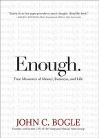 Enough!: True Measures of Money, Business, and Life:Book by Author-John C. Bogle , William Jefferson Clinton