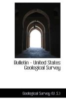 Bulletin - United States Geological Survey: Book by Geological Survey (U .S.)