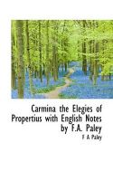 Carmina the Elegies of Propertius with English Notes by F.A. Paley: Book by F A Paley