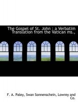 The Gospel of St. John: A Verbatim Translation from the Vatican MS.,: Book by F A Paley