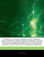 Articles on Romance, Including: Romance (Love), Romance Novel, Romantic Fantasy, Regency Romance, Mills & Boon, S.W.A.L.K., Shipping (Fandom), Love in Excess; Or, the Fatal Enquiry, Westernesse, Love Letter, Heart (Symbol): Book by Hephaestus Books