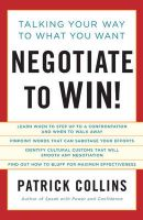 Negotiate to Win!: Talking Your Way to What You Want: Book by Patrick Collins