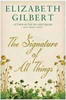 The Signature of All Things: Book by Elizabeth Gilbert