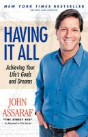 Having it All: Achieving Your Life's Goals and Dreams: Book by John Assaraf