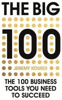 The Big 100: The 100 Business Tools You Need to Succeed: Book by Jeremy Kourdi