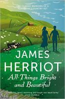 All Things Bright and Beautiful: The Classic Memoirs of a Yorkshire Country Vet: Book by James Herriot