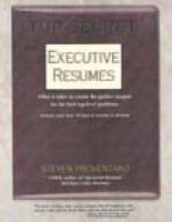 Top Secret Executive Resumes: What it Takes to Create the Perfect Resume for the Best Top-level Positions: Book by Steven Provenzano
