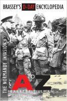 Brassey's D-Day Encyclopedia: The Normandy Invasion A-Z: Book by Barrett Tillman