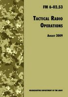 Tactical Radio Operations: The Official U.S. Army Field Manual FM 6-02.53 (August 2009 Revision): Book by U.S. Department of the Army