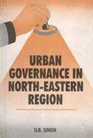 Urban Governance In North-Eastern Region: Book by U.B. Singh