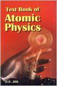 Text Book of Atomic Physics: Book by D. K. Jha