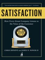 Satisfaction: How Every Company Listens to the Voice of the Customer: Book by Chris Denove
