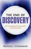 The End of Discovery: Are We Approaching the Boundaries of the Knowable?: Book by Russell Stannard