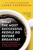 What the Most Successful People Do Before Breakfast : How to Achieve More at Work and at Home: Book by Laura Vanderkam