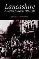 Lancashire: A Social History: Book by John K. Walton