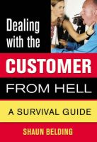 Dealing with the Customer from Hell: A Survival Guide: Book by Shaun Belding