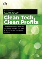 Clean Tech Clean Profits: Using Effective Innovation and Sustainable Business Practices to Win in the New Low-Carbon Economy: Book by Adam Jolly