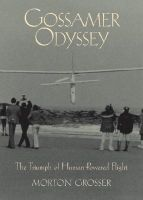 Gossamer Odyssey: The Triumph of Human-Powered Flight: Book by Morton Grosser