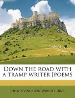 Down the Road with a Tramp Writer [Poems: Book by John Livingston Wright