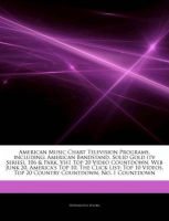 Articles on American Music Chart Television Programs, Including: American Bandstand, Solid Gold (TV Series), 106 & Park, Vh1 Top 20 Video Countdown, Web Junk 20, America's Top 10, the Click List: Top 10 Videos, Top 20 Country Countdown: Book by Hephaestus Books