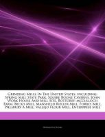 Articles on Grinding Mills in the United States, Including: Spring Mill State Park, Squire Boone Caverns, John Work House and Mill Site, Bottorff